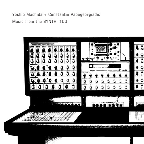 Music From the SYNTHI 100/Yoshio Machida + Constantin Papageorgiadis